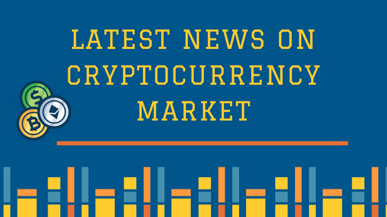 Latest News on Cryptocurrency Market