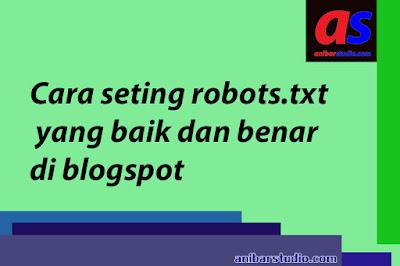 Cara seting robots.txt yang baik dan benar di blogspot agar SEO Friendly dan tidak error robots.txt