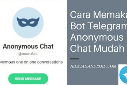 Cara Memakai Anonymous Chat Bot Telegram Mudah