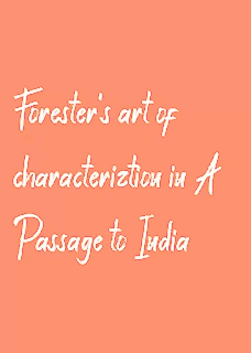 Forester's art of characterization in A Passage to India