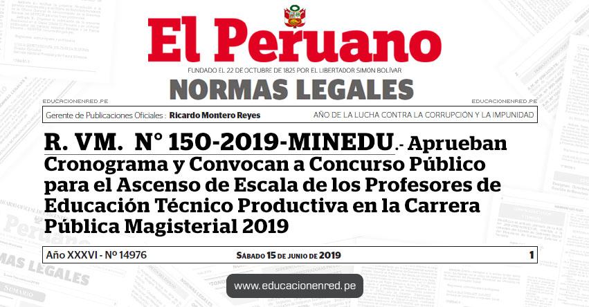 R. VM. N° 150-2019-MINEDU - Aprueban Cronograma y Convocan a Concurso Público para el Ascenso de Escala de los Profesores de Educación Técnico Productiva en la Carrera Pública Magisterial 2019 - www.minedu.gob.pe