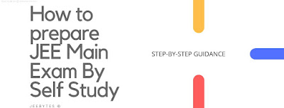 How to Prepare for JEE Main Exam By Self Study Step-by-Step Guidance