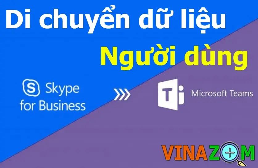 di chuyển dữ liệu người dùng từ skype sang teams