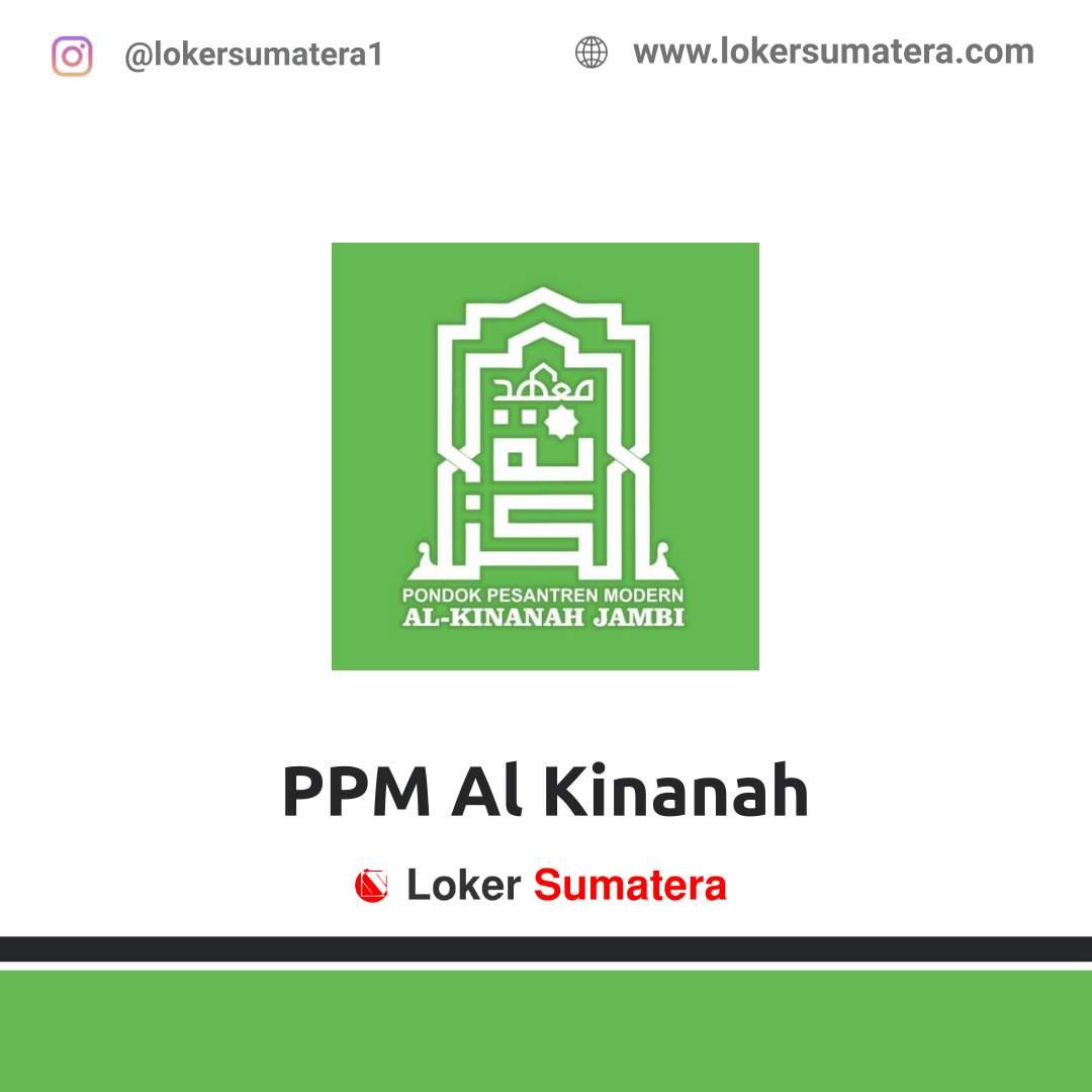 Lowongan Kerja Jambi: Pondok Pesantren Modern (PPM) Al - Kinanah Desember 2020