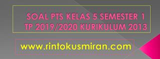 SOAL PTS KELAS 5 SEMESTER 1 TP 2019/2020 KURIKULUM 2013