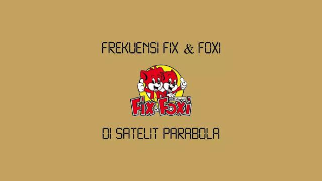 Frekuensi Fix & Foxi Terbaru