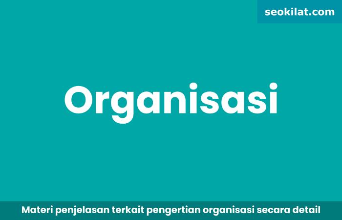 Jelaskan Pengertian Organisasi