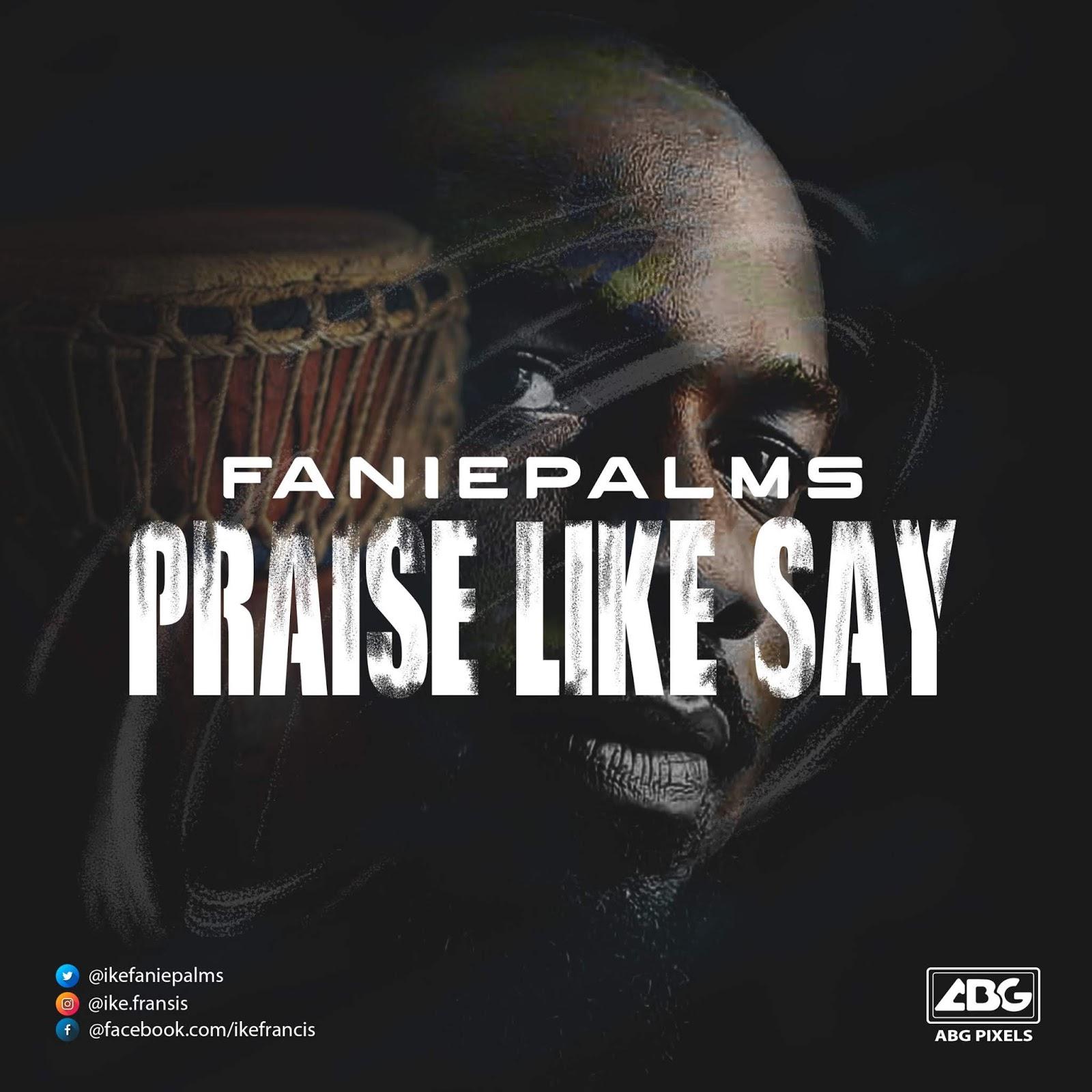 Faniepalms - Praise Like Say Mp3 Download