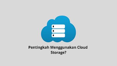 Petingkah Memiliki Cloud Storage? Berikut Penjelasan dan Manfaatnya