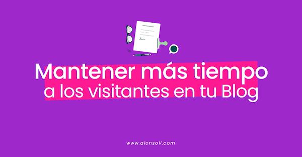 ¿Como mantener más tiempo a los visitantes en tu Blog?