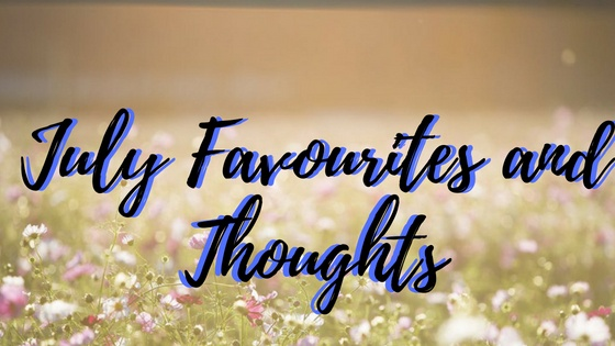 Image with flowers that says july favourites and thoughts