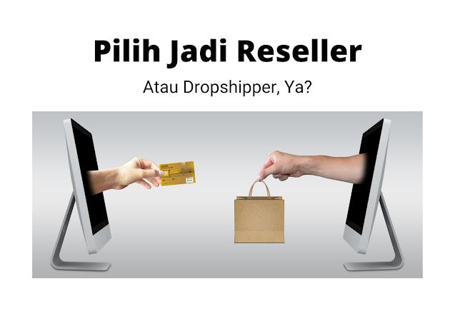 Reseller atau Dropship?