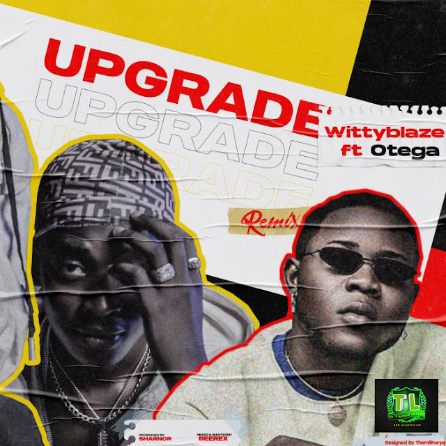 wittyblaze-upgrade-remix-ft-otega-mp3-download