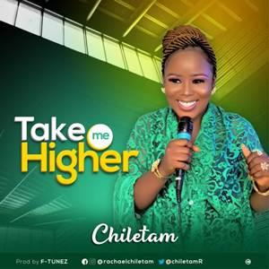 [Mp3&Lyrics] Chiletam Take Me Higher mp3 download