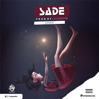 Gee6ix drops a new track titled Sade