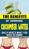 THE BENEFITS OF DRINKING CUCUMBER WATER DAILY! HERE'S WHAT YOU NEED TO KNOW!
