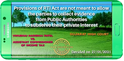 Provisions of RTI Act  are not meant to allow the parties to collect evidence from Public Authorities to sub­serve their private interest