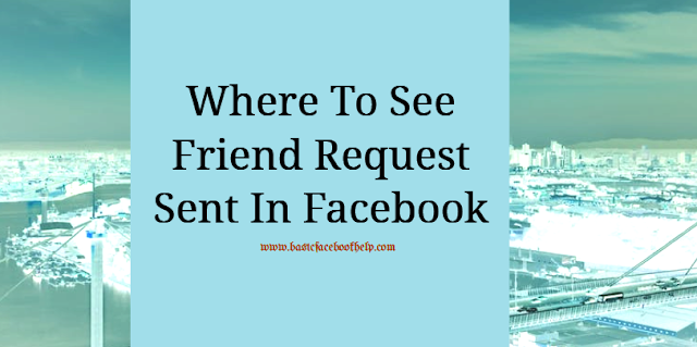 Where To See Friend Request Sent In Facebook