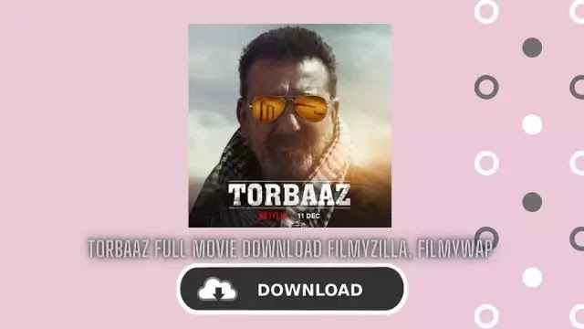Torbaaz Full Movie Download Filmyzilla