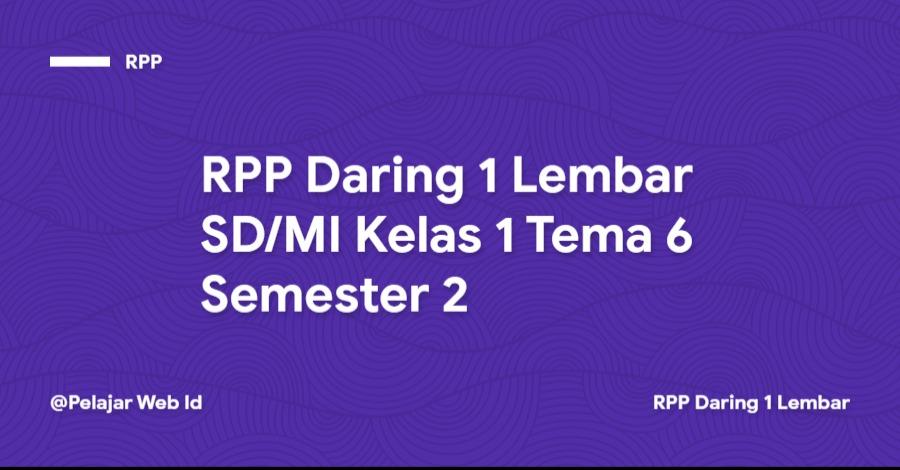 Download RPP Daring 1 Lembar SD/MI Kelas 1 Tema 6 Semester 2