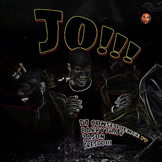 [Music] Dj Consequence - Jo Ft. Barry Jhay, Jason & Frescool