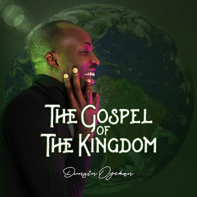 DOWNLOAD FULL ALBUM: Dunsin Oyekan - The Gospel Of The Kingdom (ZIP FILE)