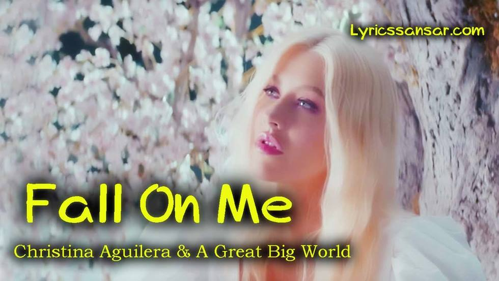 Fall On Me, Fall On Me Song Lyrics, Lyrics of Fall On Me, Christina Aguilera, A Great Big World