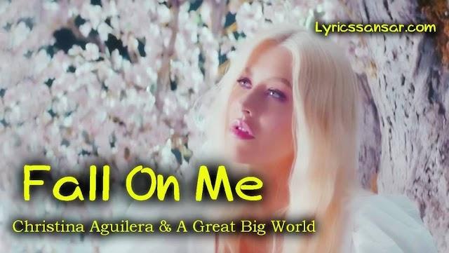 Fall On Me Lyrics : Christina Aguilera & A Great Big World