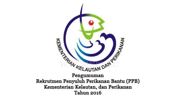 PENYULUH PERIKANAN BANTU (PPB) KEMENTERIAN KELUATAN DAN PERIKANAN TA.2016 : SELEKSI JALON PEGAWAI - NON PNS, INDONESIA