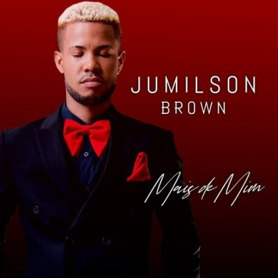Jumilson Brown - Mais De Mim EP [2019] [Download] mp3