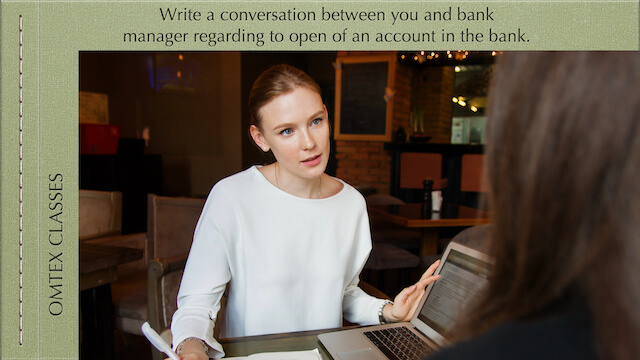 Write a conversation between you and the bank manager regarding opening an account in the bank.