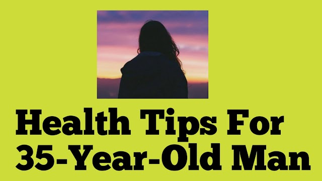 Health Tips For 35-Year-Old Man