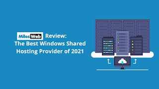 MilesWeb Review: The Best Windows Shared Hosting Provider of 2021