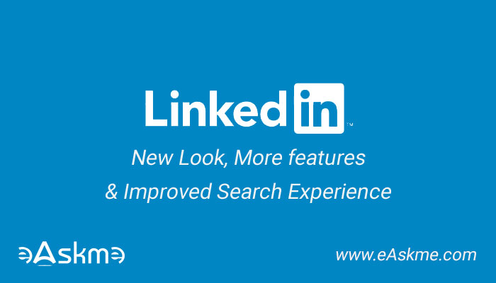 LinkedIn Has a New Look With Improved Search Experience: eAskme