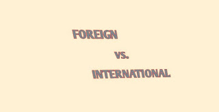 The Difference between Foreign and International