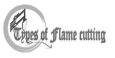 Flame cutting ,types and process