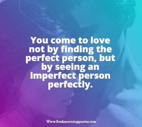you come to love not by finding the perfect person