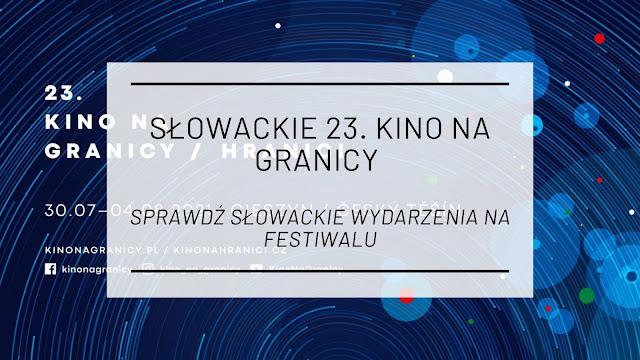 Słowackie Kino na Granicy 2021 - sprawdź słowackie wydarzenia na festiwalu