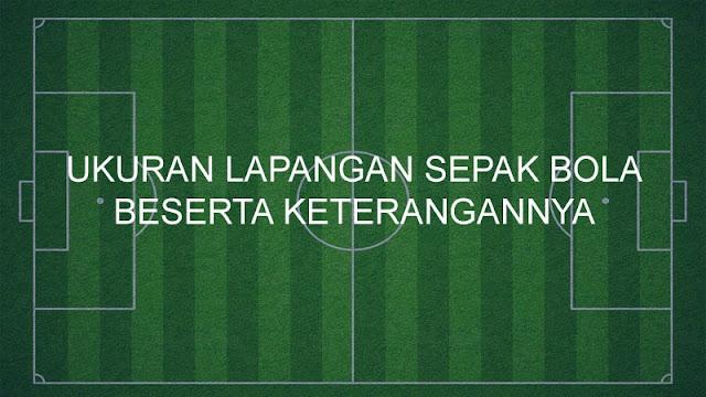 Ukuran Lapangan Sepak Bola Beserta Keterangannya