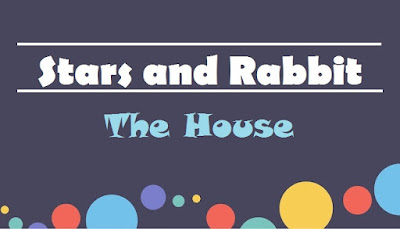 Stars and Rabbit ~ The House