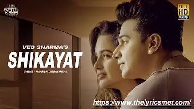 Shikayat Song Lyrics | Ved Sharma | Prince Narula | Yuvika | VYRL Originals