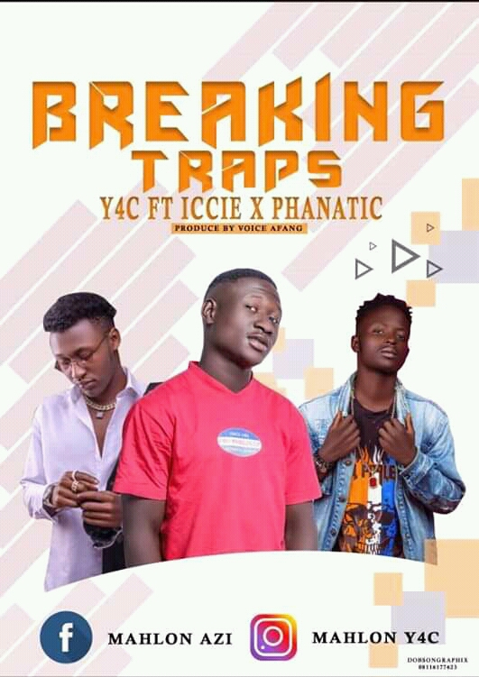 [Music] Y4C ft iccie & Phanatic - Breaking Traps ( prod. Voice Afang) #Arewapublisize