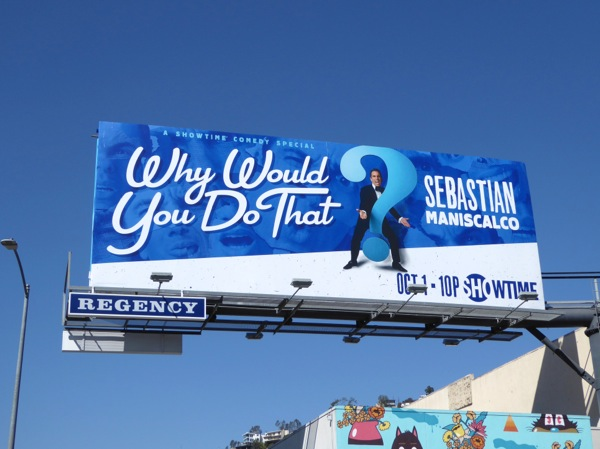 Why you do that Sebastian Maniscalco comedy billboard