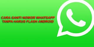 2 Cara Ganti Nomor Whatsapp Tanpa Flash Android Tidak Kehilangan Data cover