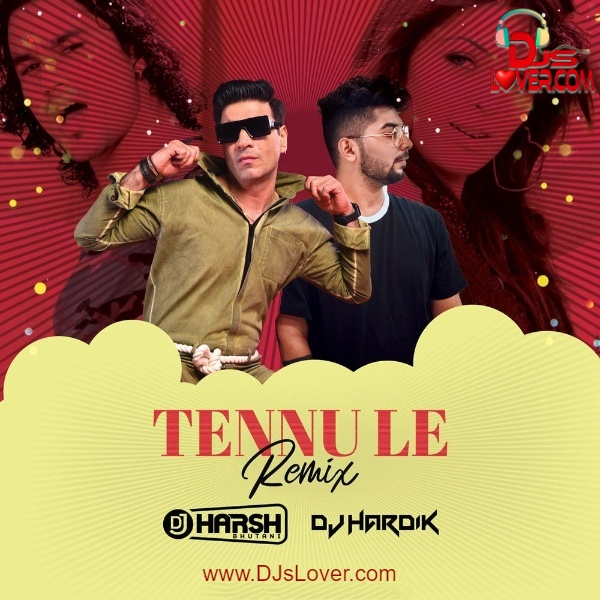 Tennu Le Remix DJ Harsh Bhutani x DJ Hardik Jethwa | Bollywood Song