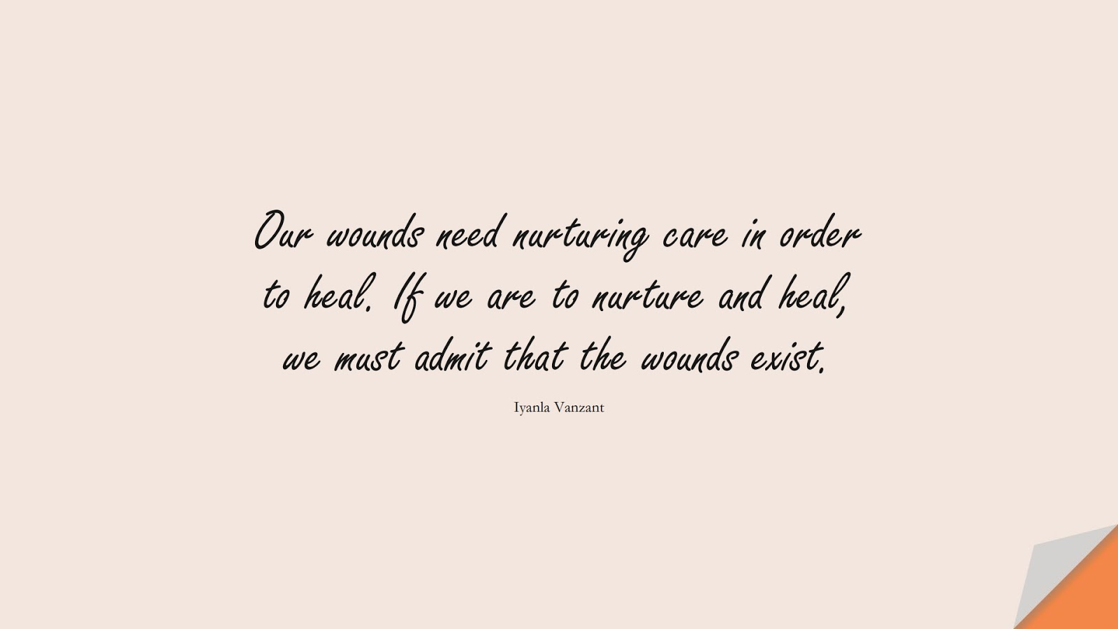 Our wounds need nurturing care in order to heal. If we are to nurture and heal, we must admit that the wounds exist. (Iyanla Vanzant);  #DepressionQuotes