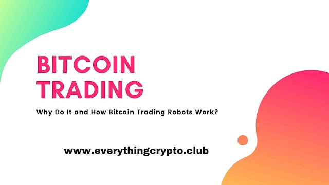 Bitcoin Trading: Why Do It and How Bitcoin Trading Robots Work