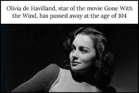 Olivia de Havilland, star of the movie Gone With the Wind, has passed away at the age of 104