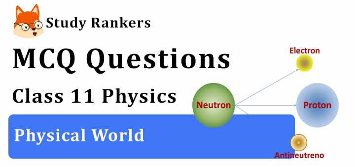 MCQ Questions for Class 11 Physics: Ch 1 Physical World
