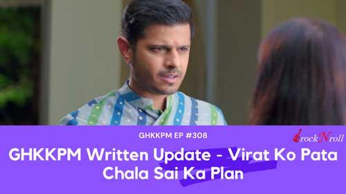 GHKKPM Written Update - Virat Ko Pata Chala Sai Ka Plan EP - 308